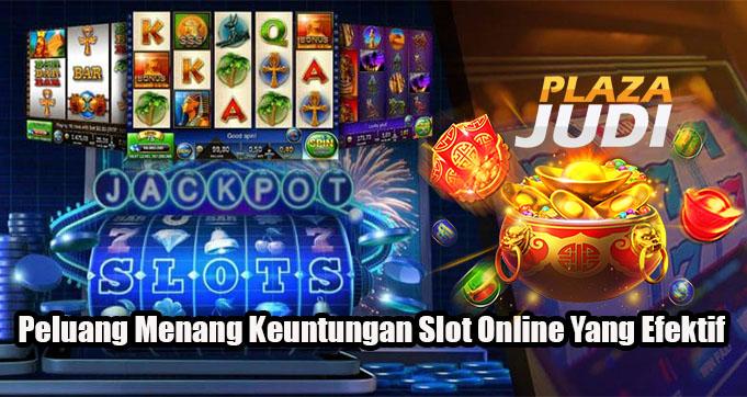Peluang Menang Keuntungan Slot Online Yang Efektif