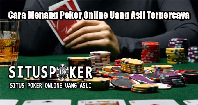 Cara Menang Poker Online Uang Asli Terpercaya